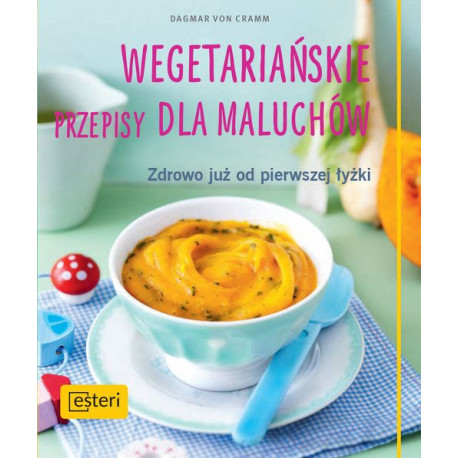Dagmar Von Cramm Wegetariańskie przepisy dla maluchów .