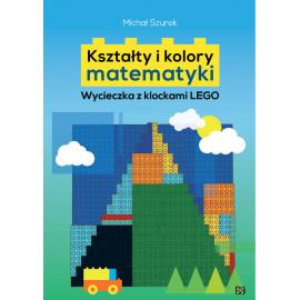 Michał Szurek Kształty i kolory matematyki -Wycieczka z klockami Lego