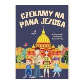 Książka dla dzieci CZEKAMY NA PANA JEZUSA- PAMIĄTKA I KOMUNII ŚW.